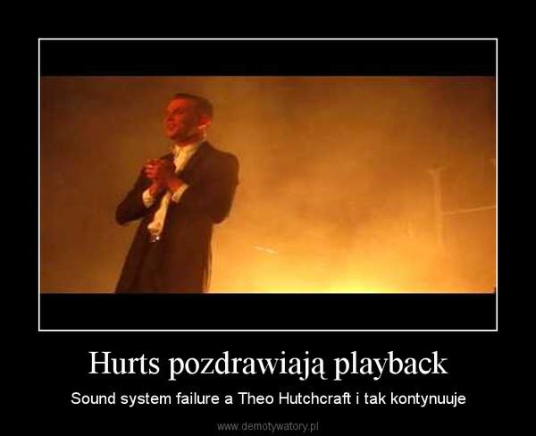Hurts pozdrawiają playback – Sound system failure a Theo Hutchcraft i tak kontynuuje
