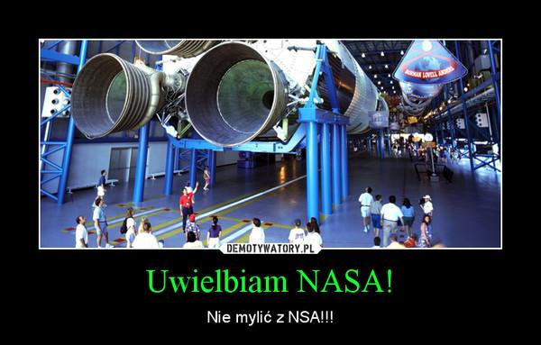 Uwielbiam NASA! – Nie mylić z NSA!!!