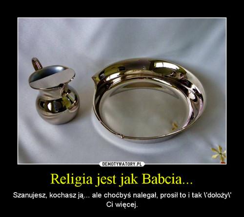 Religia jest jak Babcia...