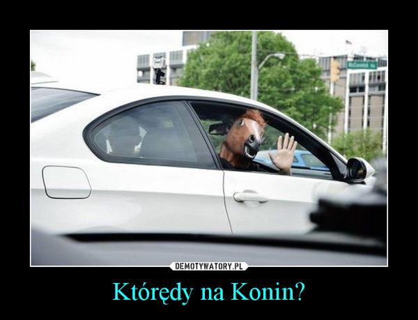Którędy na Konin? –