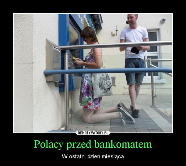 Polacy przed bankomatem – W ostatni dzień miesiąca