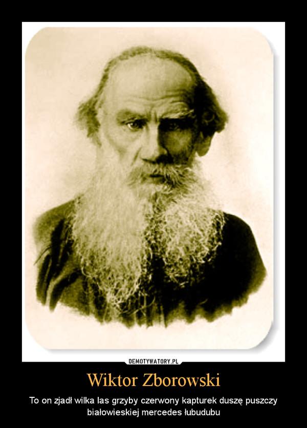 Wiktor Zborowski – To on zjadł wilka las grzyby czerwony kapturek duszę puszczy białowieskiej mercedes łubudubu