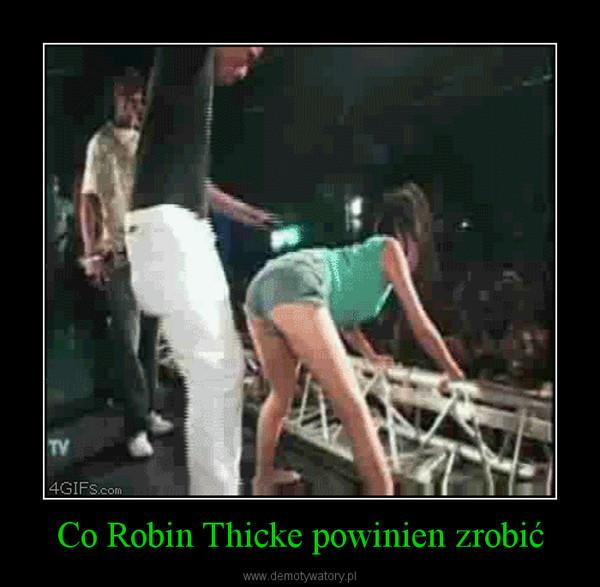 Co Robin Thicke powinien zrobić –