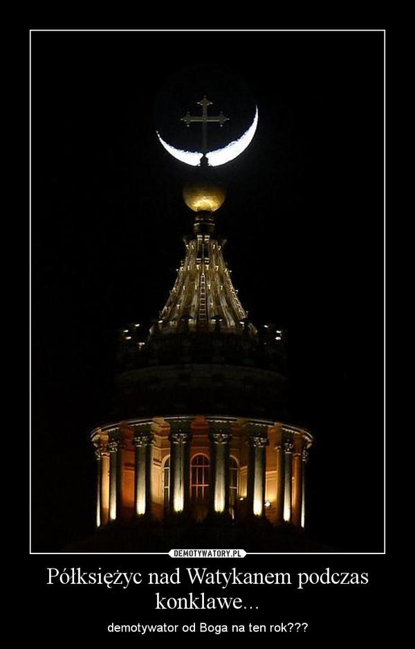 Półksiężyc nad Watykanem podczas konklawe... – demotywator od Boga na ten rok???
