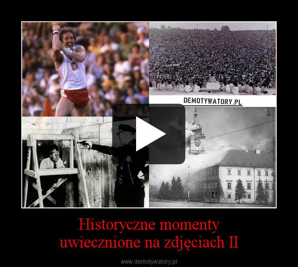 Historyczne momentyuwiecznione na zdjęciach II –