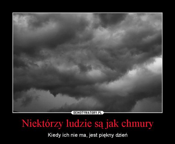 Niektórzy ludzie są jak chmury – Kiedy ich nie ma, jest piękny dzień