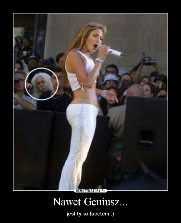 Nawet Geniusz... – jest tylko facetem :)