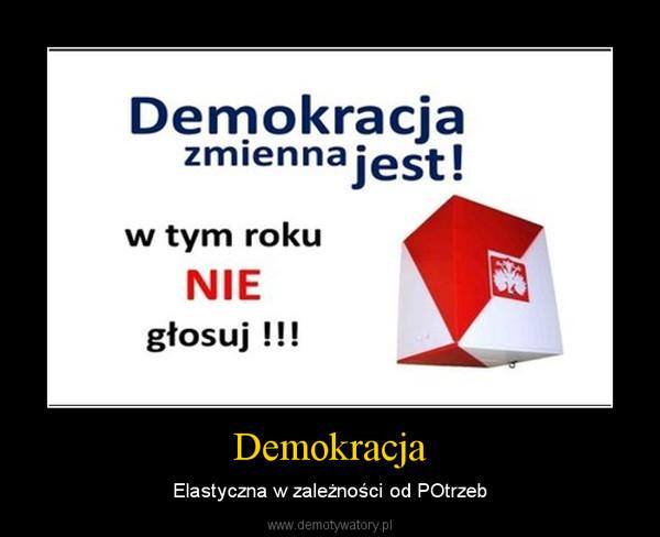 Demokracja – Elastyczna w zależności od POtrzeb