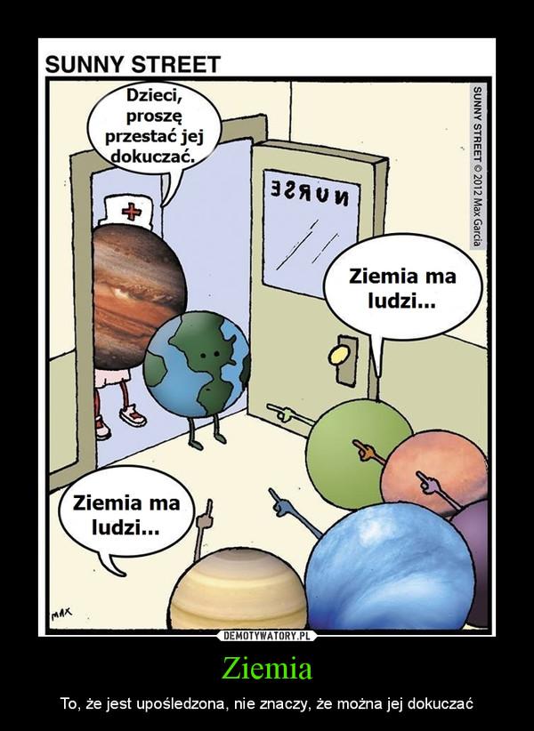 Ziemia – To, że jest upośledzona, nie znaczy, że można jej dokuczać