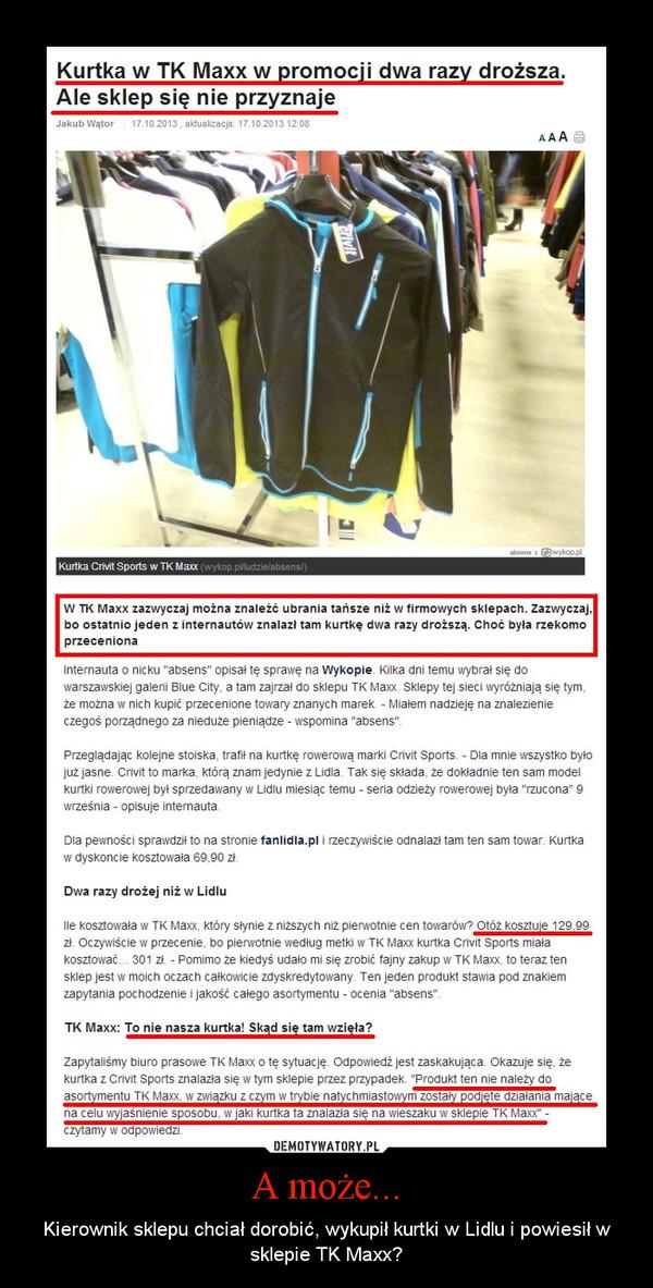A może... – Kierownik sklepu chciał dorobić, wykupił kurtki w Lidlu i powiesił w sklepie TK Maxx?