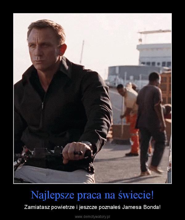 Najlepsze praca na świecie! – Zamiatasz powietrze i jeszcze poznałeś Jamesa Bonda!