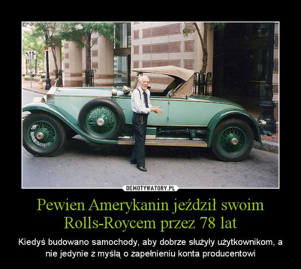 Pewien Amerykanin jeździł swoim Rolls-Roycem przez 78 lat – Kiedyś budowano samochody, aby dobrze służyły użytkownikom, a nie jedynie z myślą o zapełnieniu konta producentowi