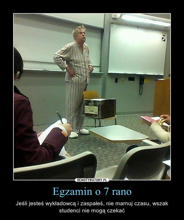 Egzamin o 7 rano – Jeśli jesteś wykładowcą i zaspałeś, nie marnuj czasu, wszak studenci nie mogą czekać