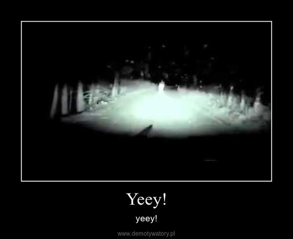 Yeey! – yeey!