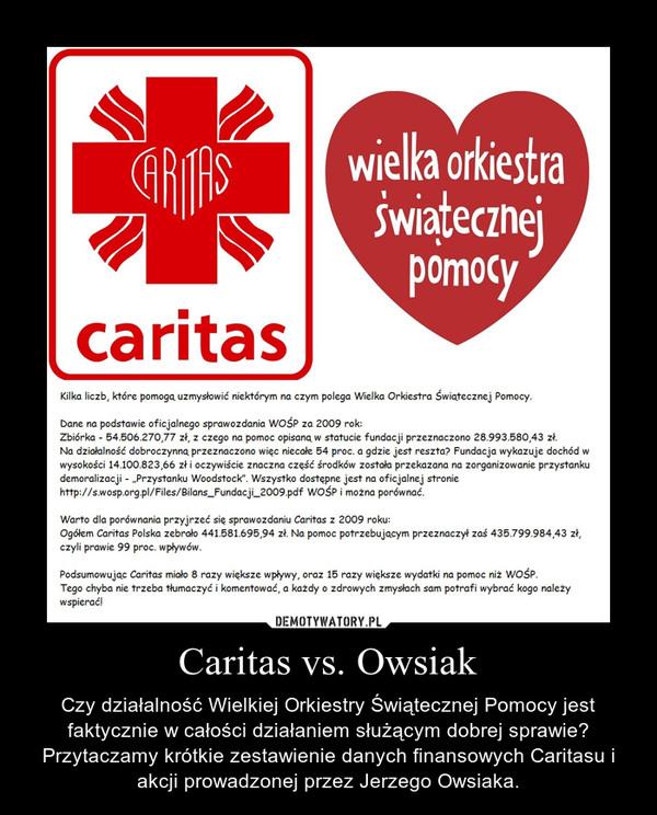 Caritas vs. Owsiak – Czy działalność Wielkiej Orkiestry Świątecznej Pomocy jest faktycznie w całości działaniem służącym dobrej sprawie? Przytaczamy krótkie zestawienie danych finansowych Caritasu i akcji prowadzonej przez Jerzego Owsiaka.