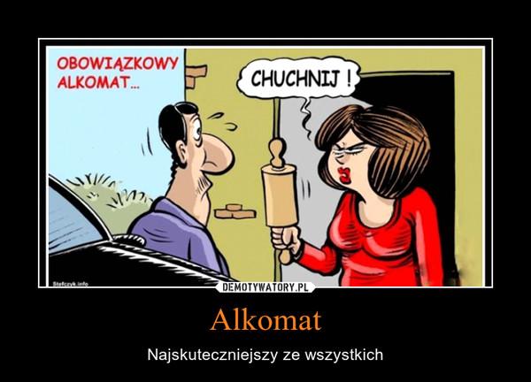 Alkomat – Najskuteczniejszy ze wszystkich