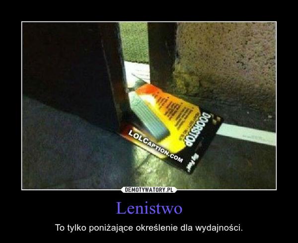 Lenistwo – To tylko poniżające określenie dla wydajności.