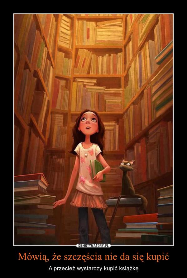 Mówią, że szczęścia nie da się kupić – A przecież wystarczy kupić książkę