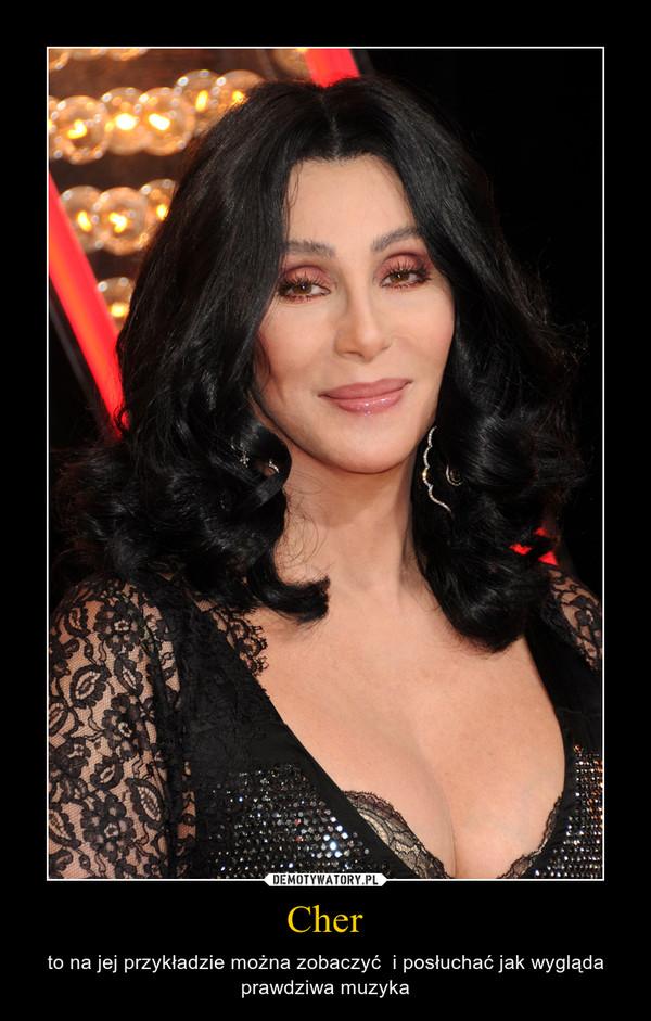 Cher – to na jej przykładzie można zobaczyć  i posłuchać jak wygląda prawdziwa muzyka
