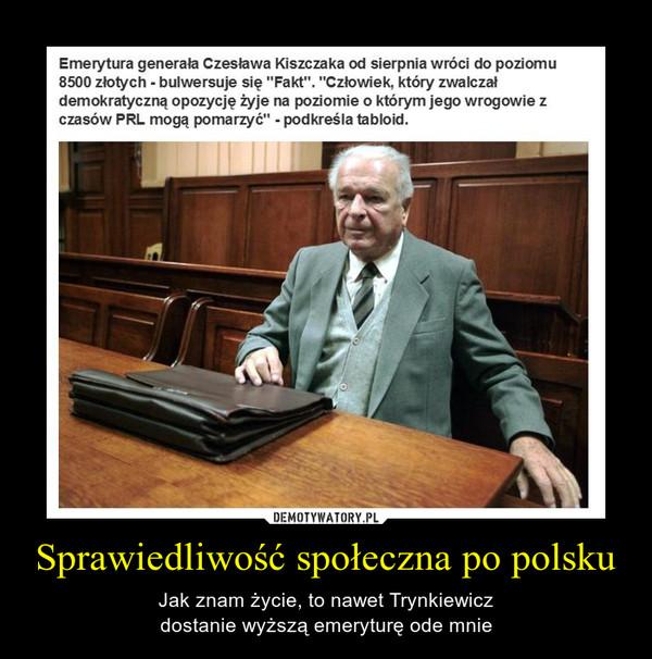 Sprawiedliwość społeczna po polsku – Jak znam życie, to nawet Trynkiewiczdostanie wyższą emeryturę ode mnie