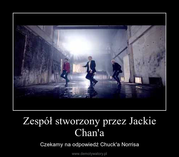 Zespół stworzony przez Jackie Chan'a – Czekamy na odpowiedź Chuck'a Norrisa
