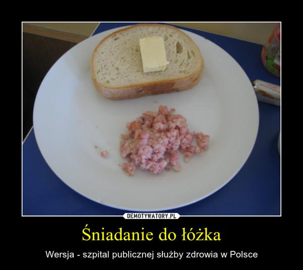 Śniadanie do łóżka – Wersja - szpital publicznej służby zdrowia w Polsce