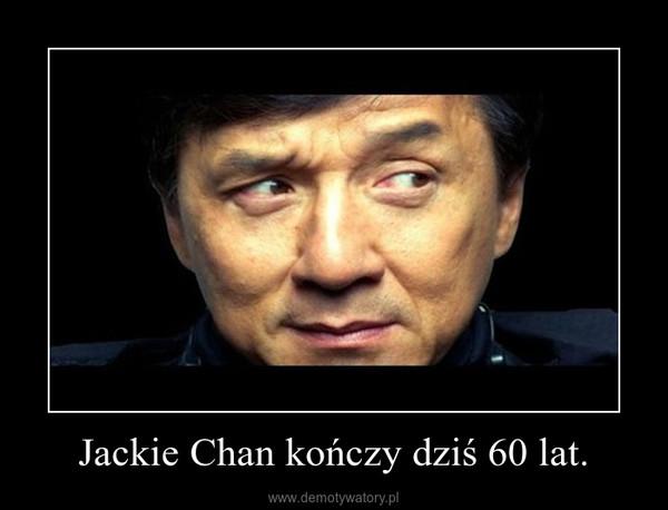Jackie Chan kończy dziś 60 lat. –