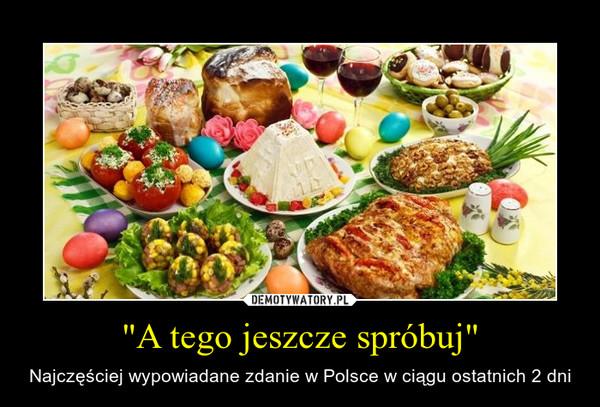 """""""A tego jeszcze spróbuj"""" – Najczęściej wypowiadane zdanie w Polsce w ciągu ostatnich 2 dni"""