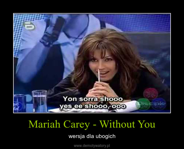 Mariah Carey - Without You – wersja dla ubogich