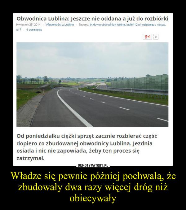 Władze się pewnie później pochwalą, że zbudowały dwa razy więcej dróg niż obiecywały –