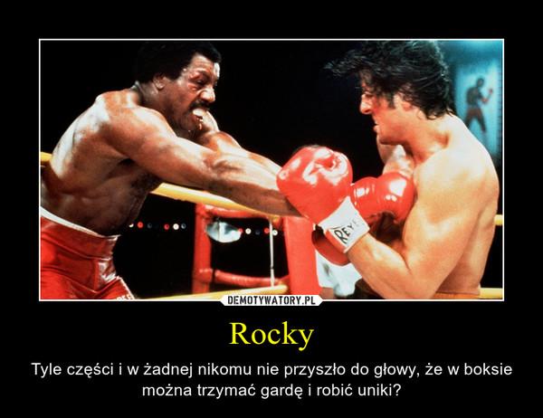 Rocky – Tyle części i w żadnej nikomu nie przyszło do głowy, że w boksie można trzymać gardę i robić uniki?