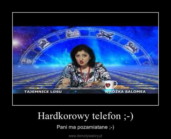 Hardkorowy telefon ;-) – Pani ma pozamiatane ;-)