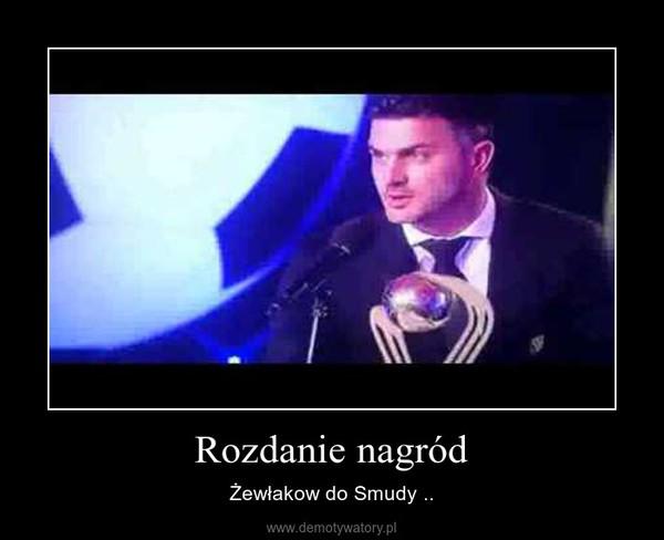 Rozdanie nagród – Żewłakow do Smudy ..