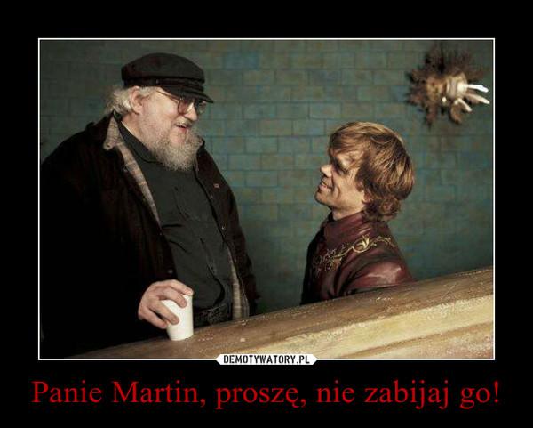 Panie Martin, proszę, nie zabijaj go! –