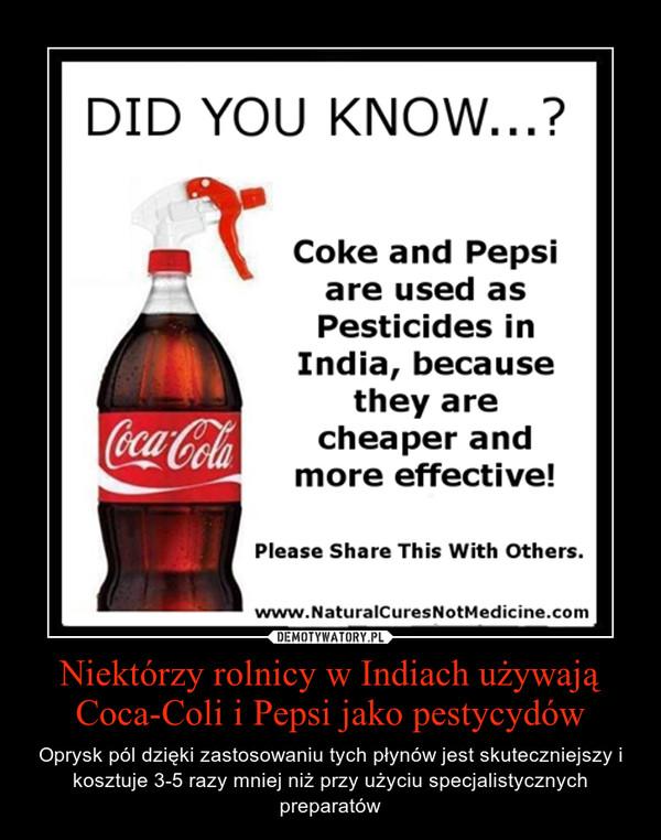 Niektórzy rolnicy w Indiach używają Coca-Coli i Pepsi jako pestycydów – Oprysk pól dzięki zastosowaniu tych płynów jest skuteczniejszy i kosztuje 3-5 razy mniej niż przy użyciu specjalistycznych preparatów