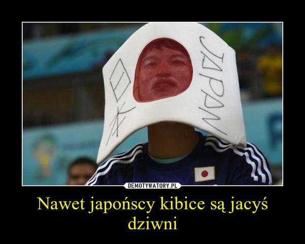 Nawet japońscy kibice są jacyś dziwni –