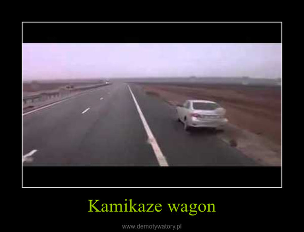 Kamikaze wagon –