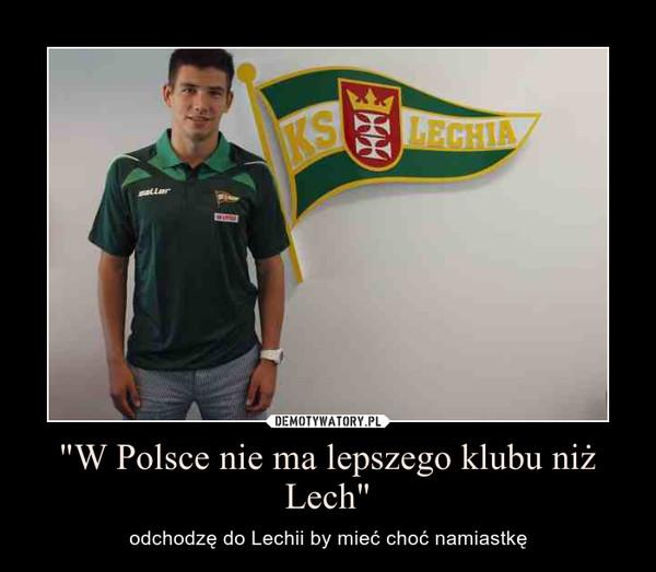 """""""W Polsce nie ma lepszego klubu niż Lech"""" – odchodzę do Lechii by mieć choć namiastkę"""