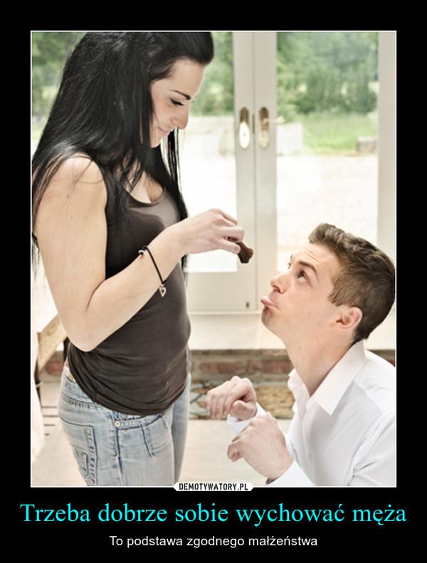 Trzeba dobrze sobie wychować męża – To podstawa zgodnego małżeństwa