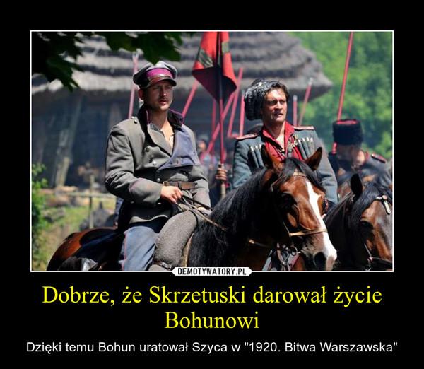 """Dobrze, że Skrzetuski darował życie Bohunowi – Dzięki temu Bohun uratował Szyca w """"1920. Bitwa Warszawska"""""""