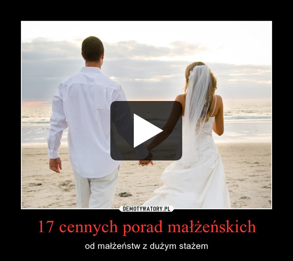 17 cennych porad małżeńskich – od małżeństw z dużym stażem