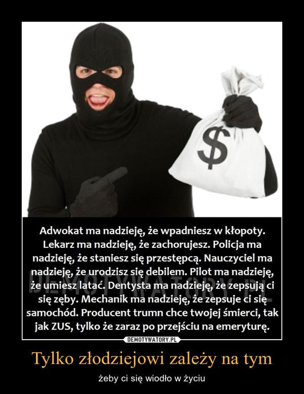 Tylko złodziejowi zależy na tym – żeby ci się wiodło w życiu