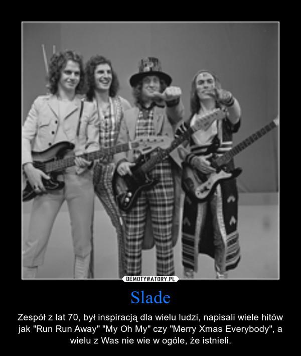 """Slade – Zespół z lat 70, był inspiracją dla wielu ludzi, napisali wiele hitów jak """"Run Run Away"""" """"My Oh My"""" czy """"Merry Xmas Everybody"""", a wielu z Was nie wie w ogóle, że istnieli."""