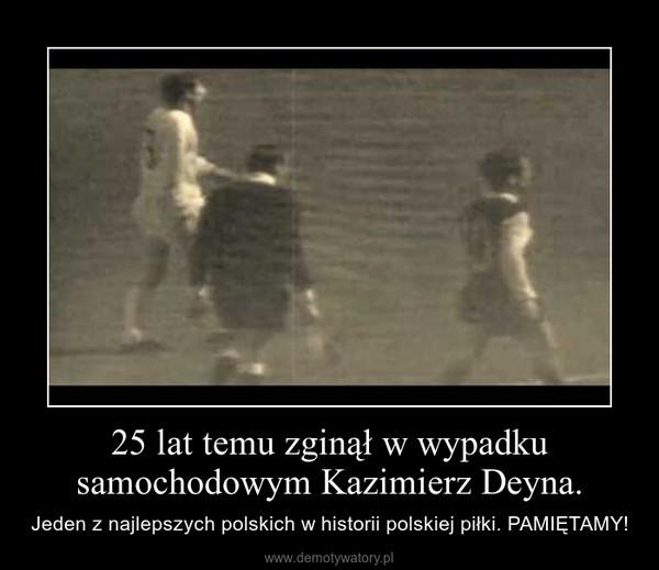 25 lat temu zginął w wypadku samochodowym Kazimierz Deyna. – Jeden z najlepszych polskich w historii polskiej piłki. PAMIĘTAMY!