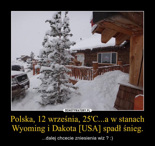 Polska, 12 września, 25'C...a w stanach Wyoming i Dakota [USA] spadł śnieg. – ...dalej chcecie zniesienia wiz ? :)
