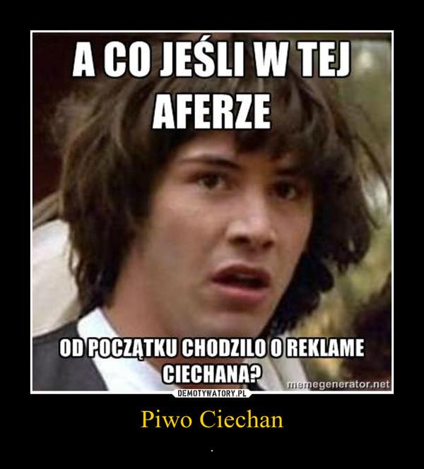 Piwo Ciechan – .