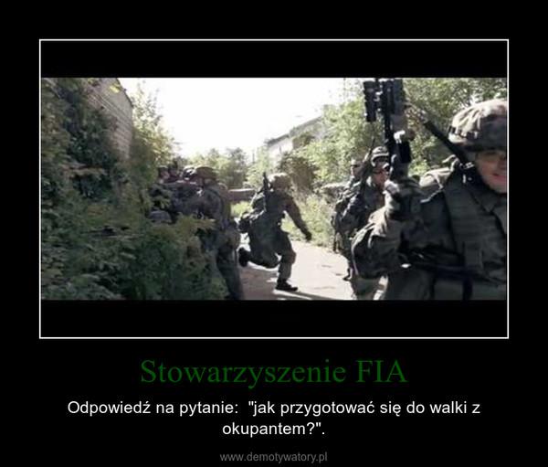 """Stowarzyszenie FIA – Odpowiedź na pytanie:  """"jak przygotować się do walki z okupantem?""""."""