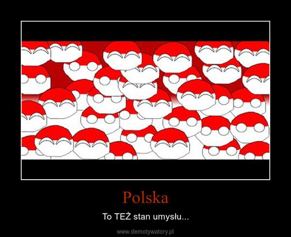 Polska – To TEŻ stan umysłu...