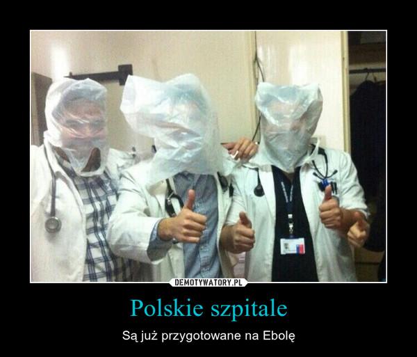 Polskie szpitale – Są już przygotowane na Ebolę