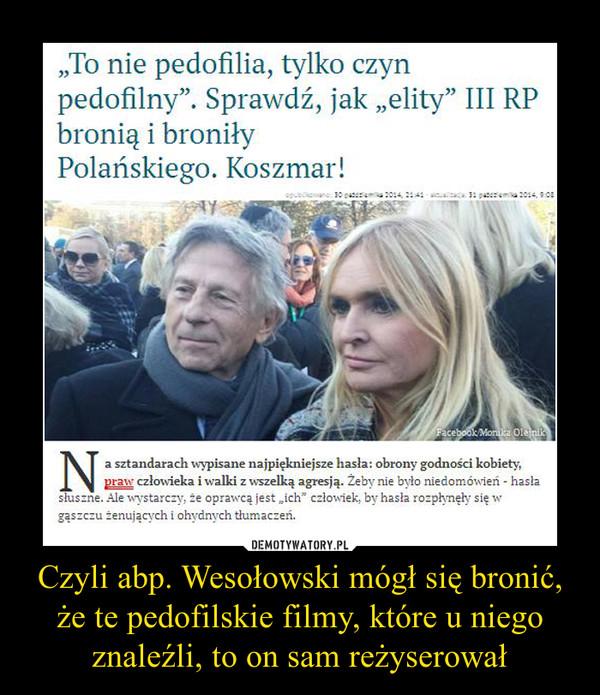 Czyli abp. Wesołowski mógł się bronić, że te pedofilskie filmy, które u niego znaleźli, to on sam reżyserował –